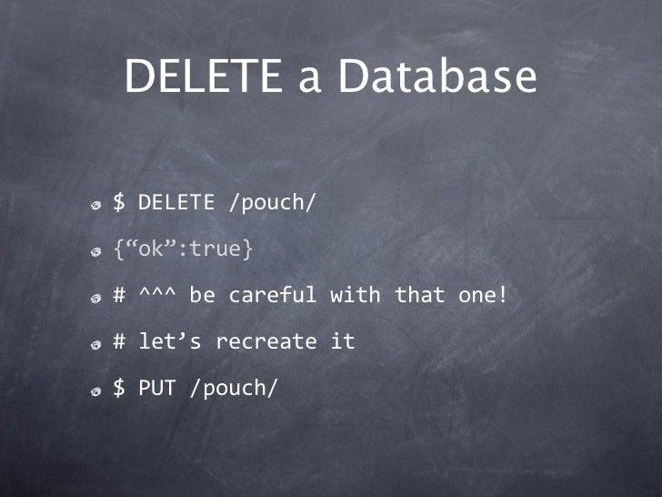 "DELETE a Database$DELETE/pouch/{""ok"":true}#^^^becarefulwiththatone!#let'srecreateit$PUT/pouch/"