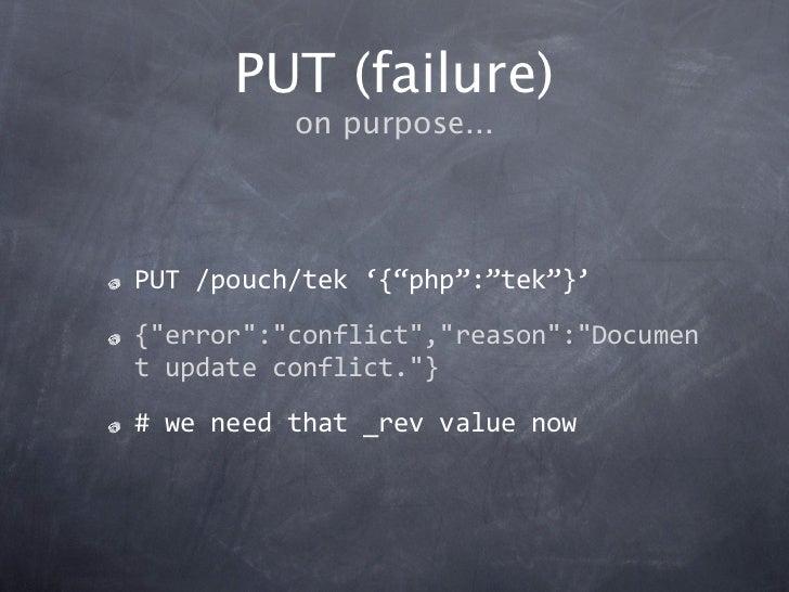 "PUT (failure)          on purpose...PUT/pouch/tek'{""php"":""tek""}'{""error"":""conflict"",""reason"":""Documentupdateconflict.""..."