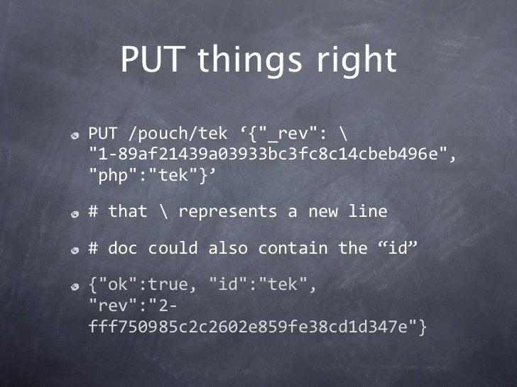 "PUT things rightPUT/pouch/tek'{""_rev"":""1‐89af21439a03933bc3fc8c14cbeb496e"",""php"":""tek""}'#thatrepresentsanewline#..."