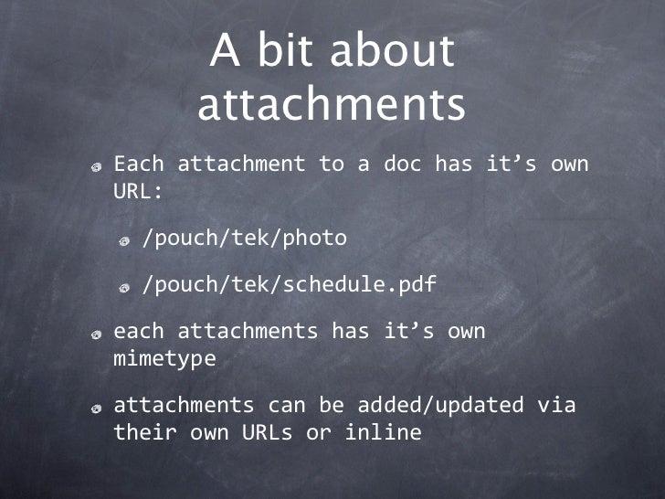 A bit about      attachmentsEachattachmenttoadochasit'sownURL:  /pouch/tek/photo  /pouch/tek/schedule.pdfeachatta...