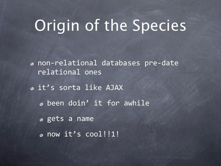 Origin of the Speciesnon‐relationaldatabasespre‐daterelationalonesit'ssortalikeAJAX  beendoin'itforawhile  gets...