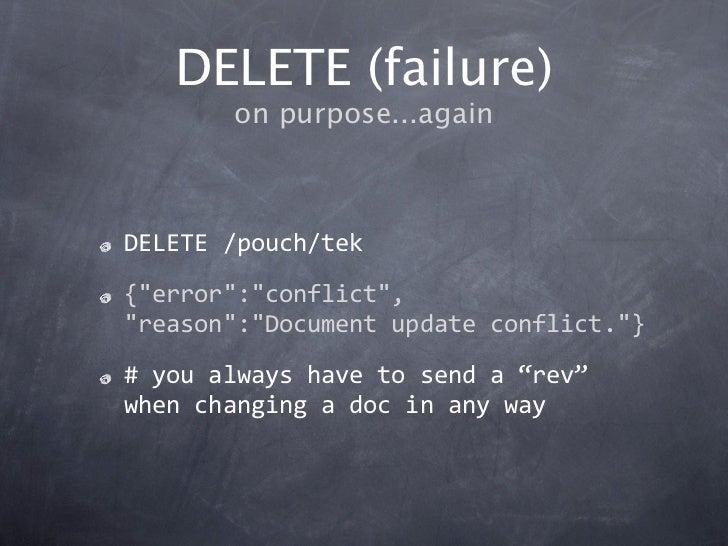 "DELETE (failure)       on purpose...againDELETE/pouch/tek{""error"":""conflict"",""reason"":""Documentupdateconflict.""}#youa..."