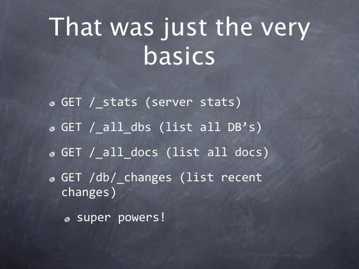 That was just the very       basics GET/_stats(serverstats) GET/_all_dbs(listallDB's) GET/_all_docs(listalldocs...