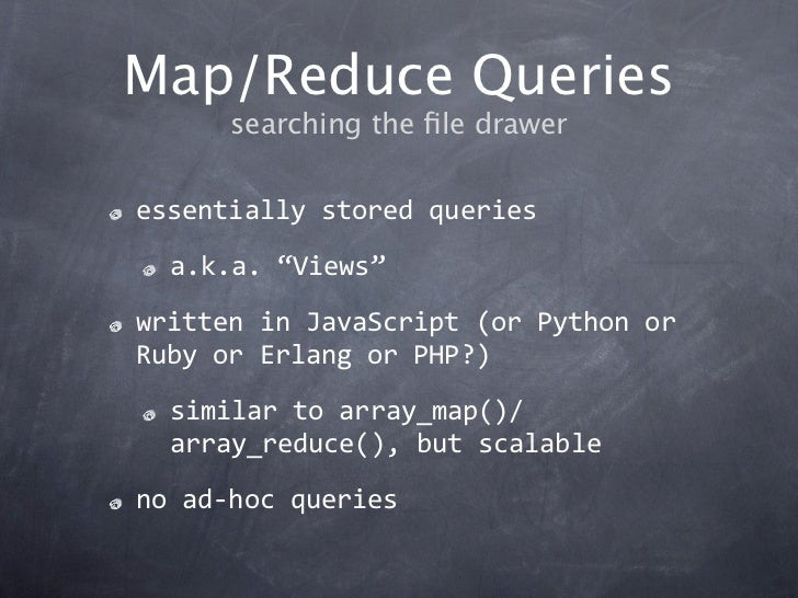 """Map/Reduce Queries      searching the file draweressentiallystoredqueries  a.k.a.""""Views""""writteninJavaScript(orPython..."""