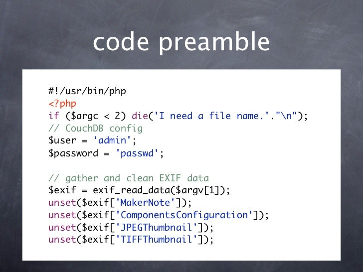 """code preamble#!/usr/bin/php<?phpif ($argc < 2) die(I need a file name..""""n"""");// CouchDB config$user = admin;$password = pas..."""