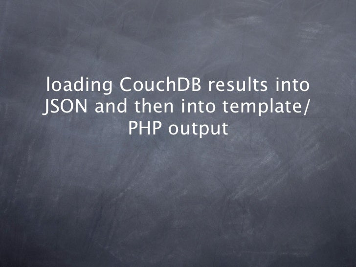 loading CouchDB results intoJSON and then into template/         PHP output