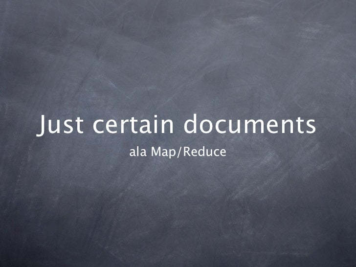 Just certain documents       ala Map/Reduce