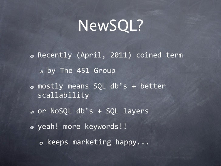 NewSQL?Recently(April,2011)coinedterm  byThe451GroupmostlymeansSQLdb's+betterscallabilityorNoSQLdb's+SQL...