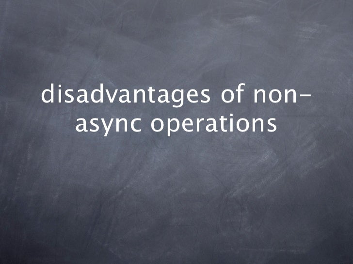 disadvantages of non-   async operations
