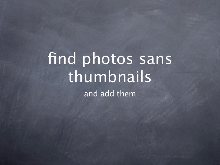 find photos sans  thumbnails    and add them