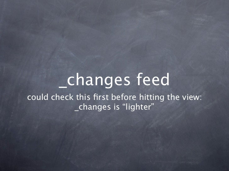 """_changes feedcould check this first before hitting the view:           _changes is """"lighter"""""""