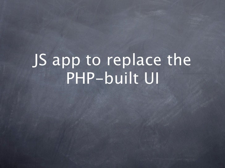JS app to replace the    PHP-built UI