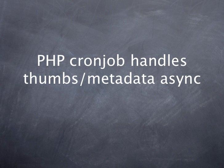 PHP cronjob handlesthumbs/metadata async