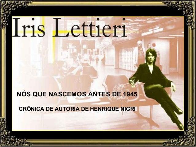 1 NÓS QUE NASCEMOS ANTES DE 1945 CRÔNICA DE AUTORIA DE HENRIQUE NIGRI