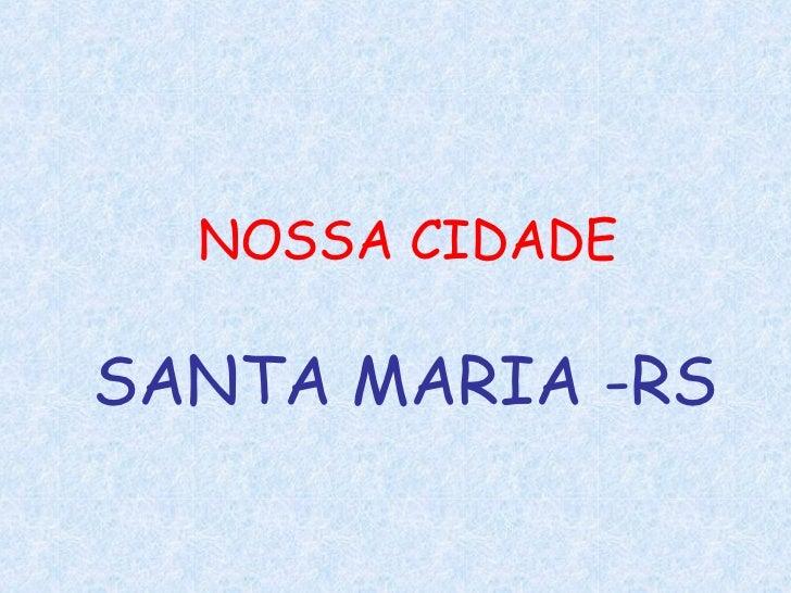 NOSSA CIDADE SANTA MARIA -RS