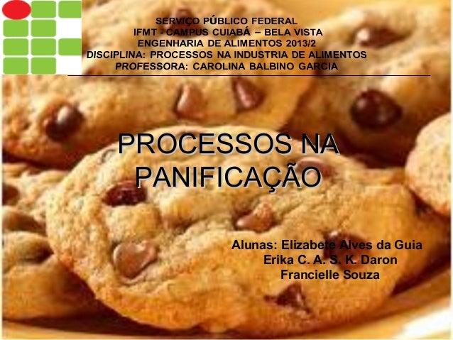 PROCESSOS NA PANIFICAÇÃO Alunas: Elizabete Alves da Guia Erika C. A. S. K. Daron Francielle Souza