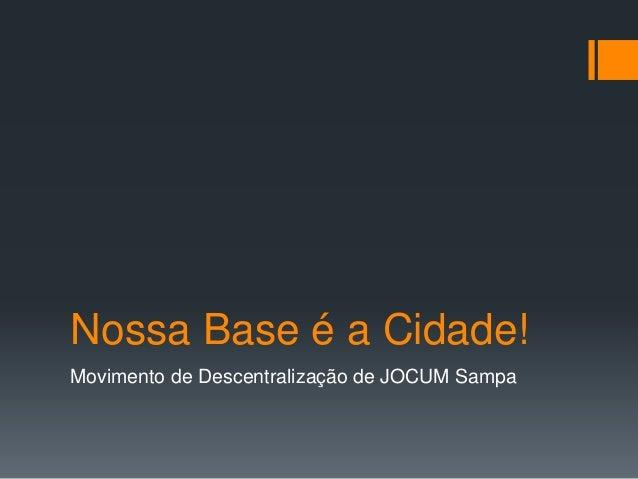 Nossa Base é a Cidade! Movimento de Descentralização de JOCUM Sampa