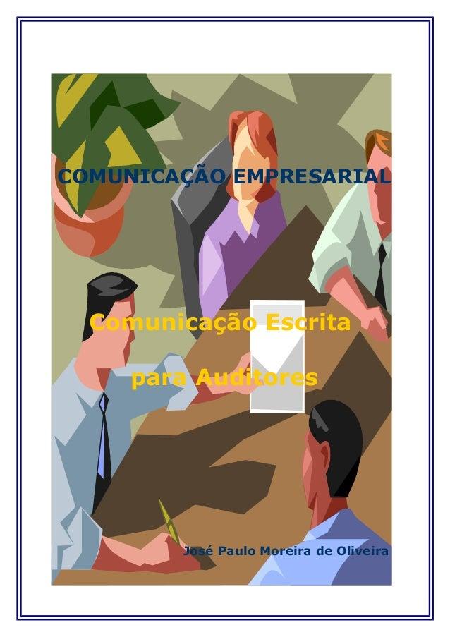 COMUNICAÇÃO EMPRESARIAL Comunicação Escrita para Auditores José Paulo Moreira de Oliveira