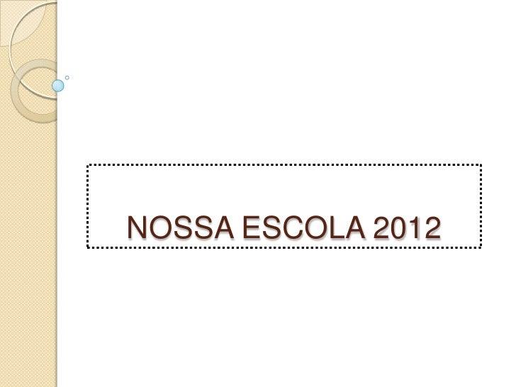 NOSSA ESCOLA 2012