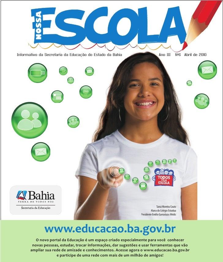Escola             NOSSA     Informativo da Secretaria da Educação do Estado da Bahia                  Ano III   Nº6   Abr...