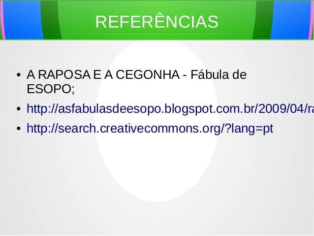 REFERÊNCIAS ● A RAPOSA E A CEGONHA - Fábula de ESOPO; ● http://asfabulasdeesopo.blogspot.com.br/2009/04/ra ● http://search...