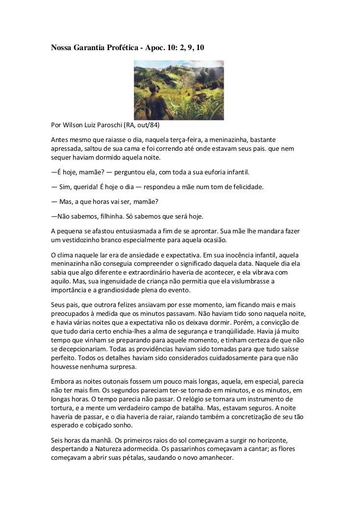 Nossa Garantia Profética - Apoc. 10: 2, 9, 10Por Wilson Luiz Paroschi (RA, out/84)Antes mesmo que raiasse o dia, naquela t...