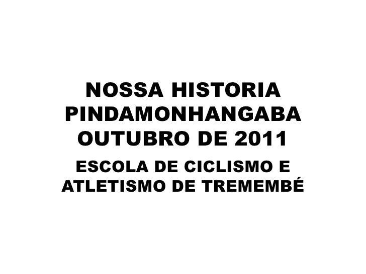 NOSSA HISTORIAPINDAMONHANGABAOUTUBRO DE 2011<br />ESCOLA DE CICLISMO E ATLETISMO DE TREMEMBÉ<br />