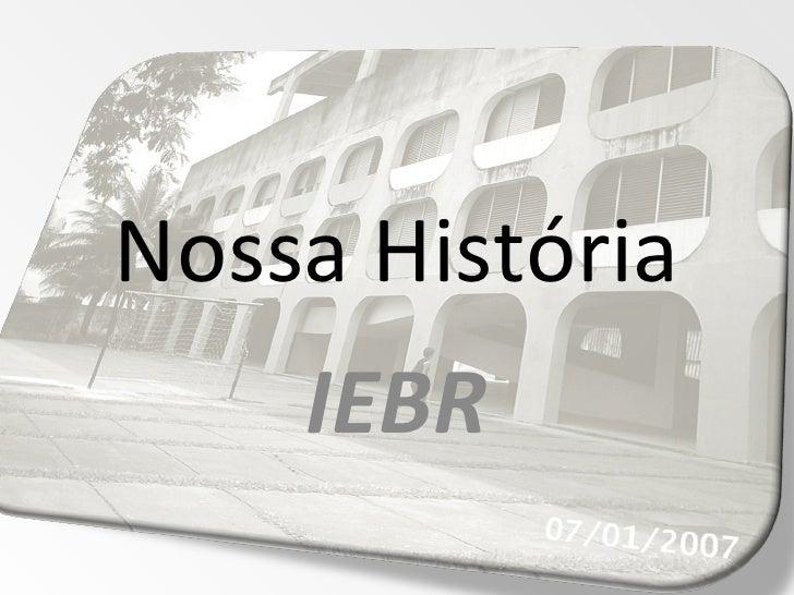 Nossa História IEBR