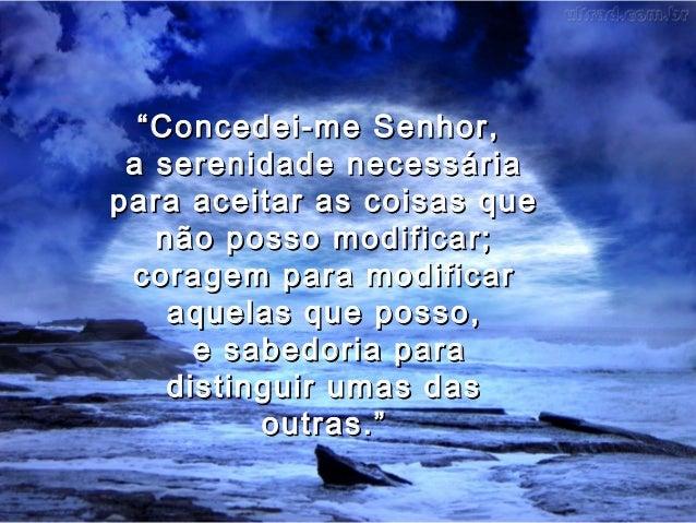 """""""""""Concedei-me Senhor,Concedei-me Senhor, a serenidade necessáriaa serenidade necessária para aceitar as coisas quepara ace..."""