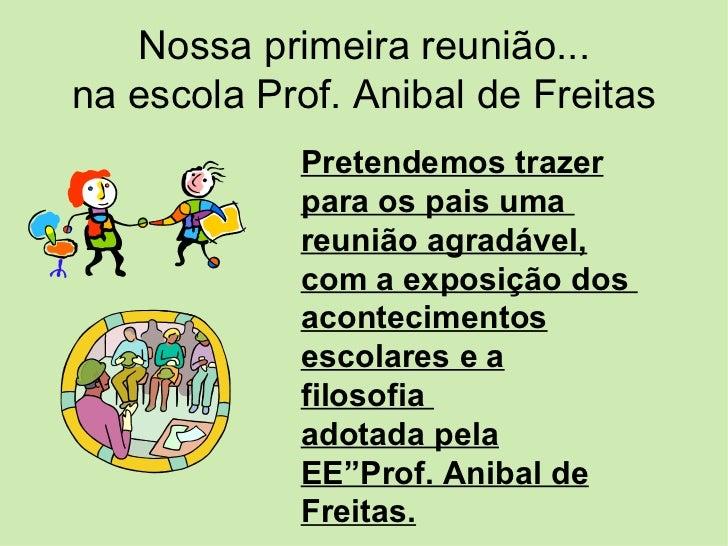 Nossa primeira reunião... na escola Prof. Anibal de Freitas Pretendemos trazer para os pais uma  reunião agradável, com a ...