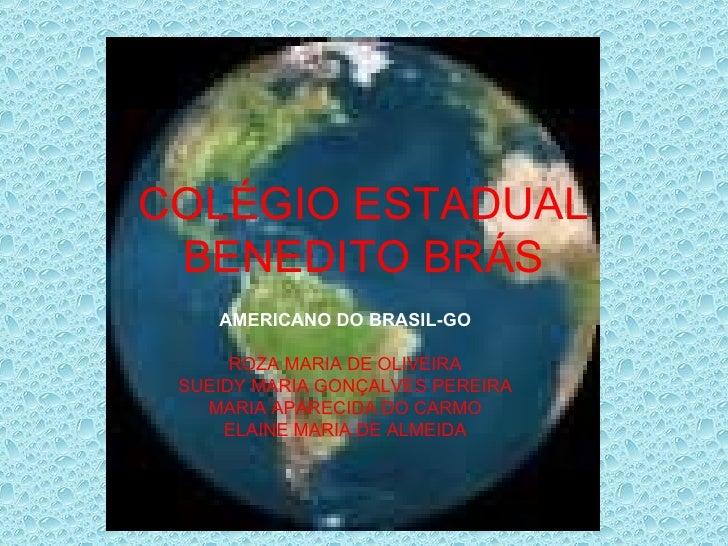 COLÉGIO ESTADUAL BENEDITO BRÁS AMERICANO DO BRASIL-GO ROZA MARIA DE OLIVEIRA SUEIDY MARIA GONÇALVES PEREIRA MARIA APARECID...