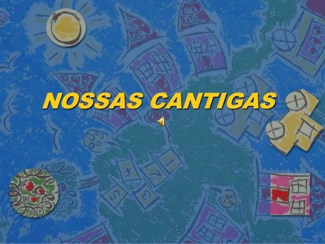 NOSSAS CANTIGAS