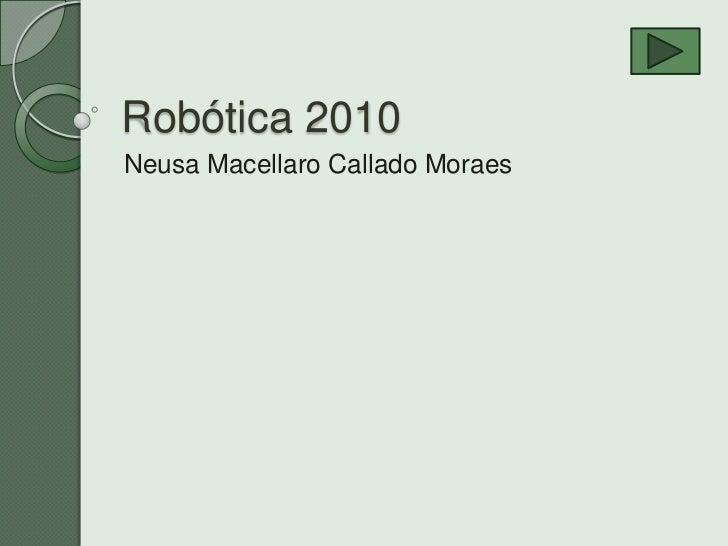 Robótica 2010<br />Neusa Macellaro Callado Moraes<br />