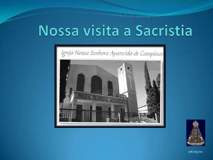 Nossa visita a Sacristia<br />06/05/10<br />
