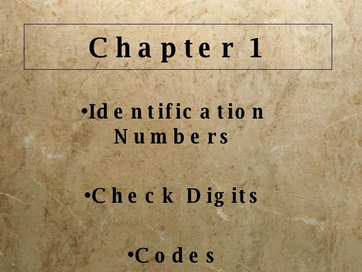 Chapter 1 <ul><li>Identification Numbers </li></ul><ul><li>Check Digits </li></ul><ul><li>Codes </li></ul>
