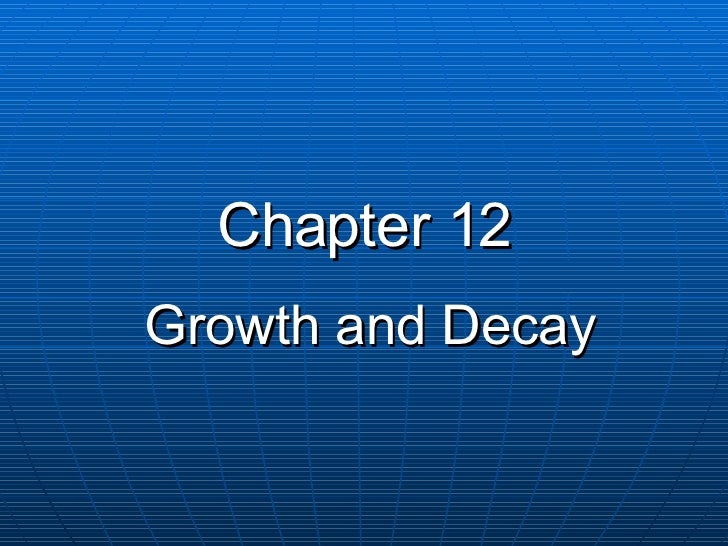 Chapter 12 Growth and Decay
