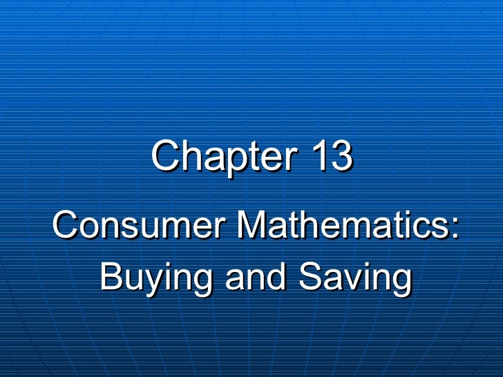 Chapter 13 Consumer Mathematics: Buying and Saving