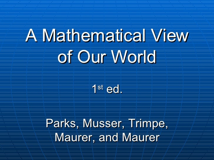 A Mathematical View of Our World 1 st  ed. Parks, Musser, Trimpe, Maurer, and Maurer