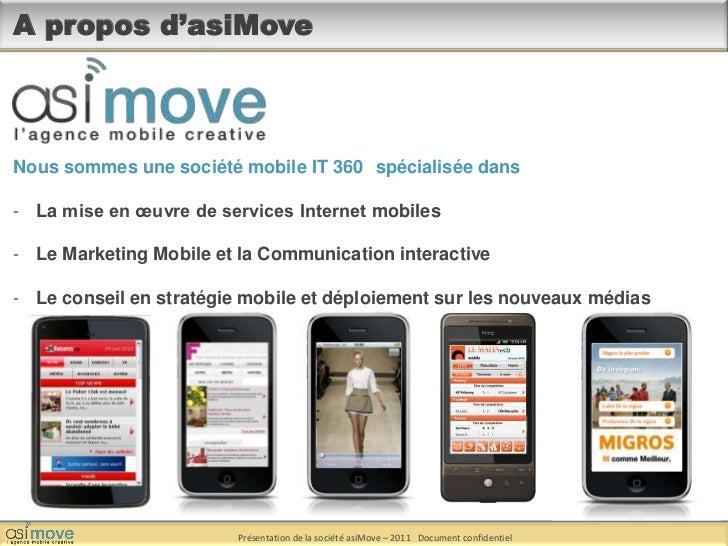 A propos d'asiMove <br />Nous sommes une société mobile IT 360° spécialisée dans<br /><ul><li>La mise en œuvre de services...