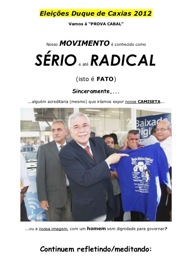 """Eleições Duque de Caxias 2012                    Vamos à """"PROVA CABAL""""         Nosso   MOVIMENTO é conhecido como    SÉRIO..."""
