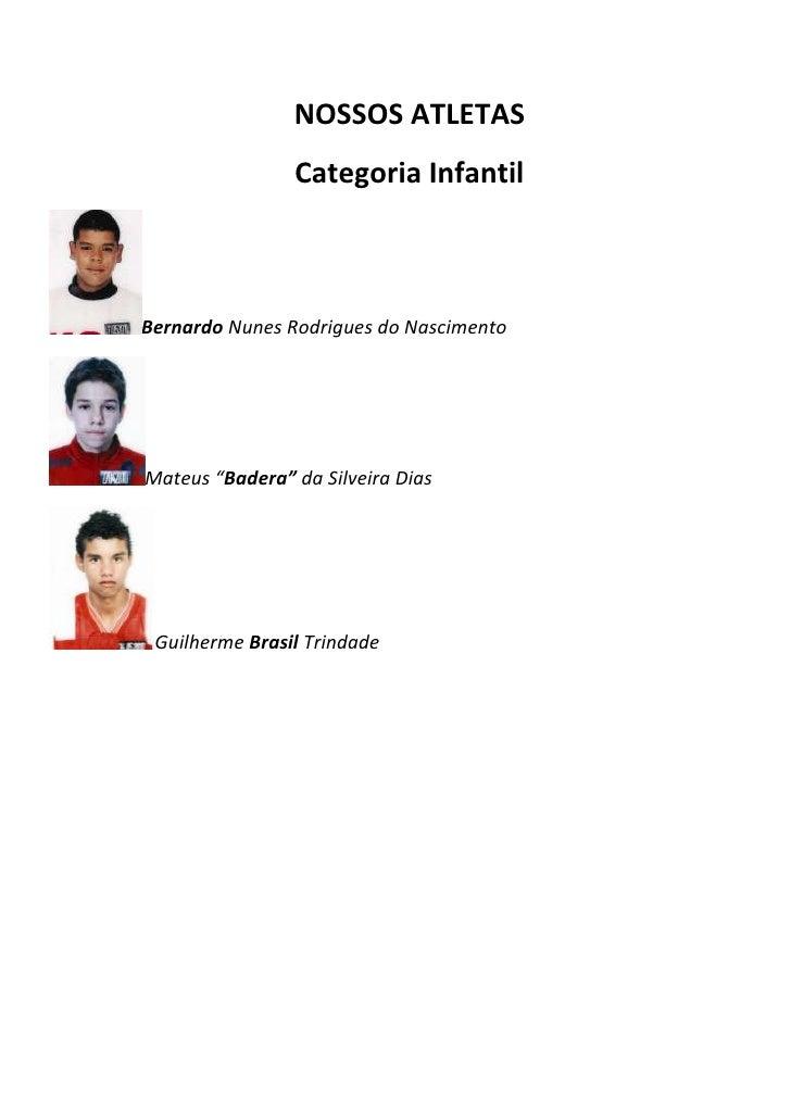 """NOSSOS ATLETAS<br />Categoria Infantil<br />Bernardo Nunes Rodrigues do Nascimento<br />Mateus """"Badera"""" da Silveira Dias<b..."""