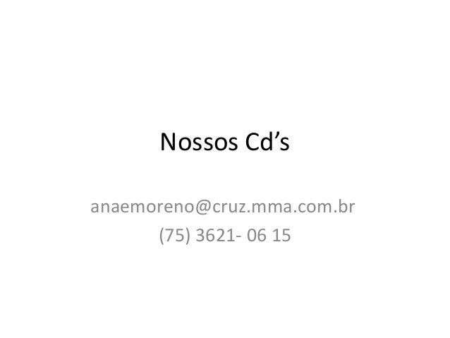 Nossos Cd's anaemoreno@cruz.mma.com.br (75) 3621- 06 15