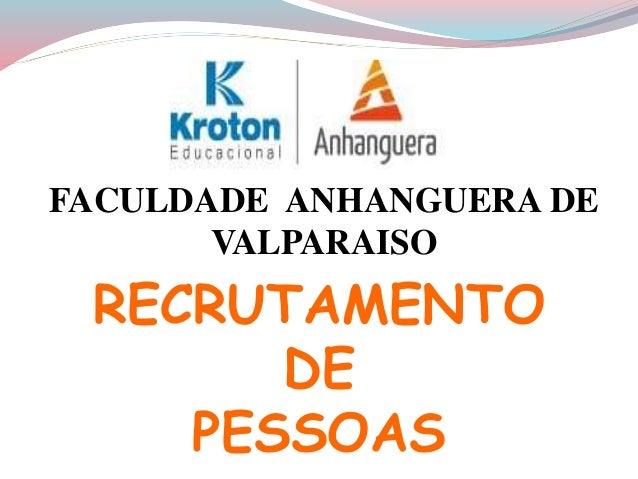FACULDADE ANHANGUERA DE  VALPARAISO  RECRUTAMENTO  DE  PESSOAS