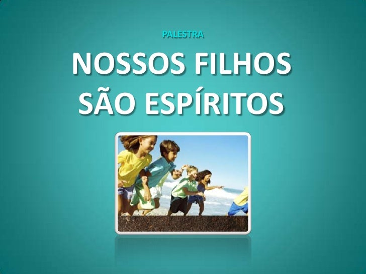 PALESTRANOSSOS FILHOSSÃO ESPÍRITOS
