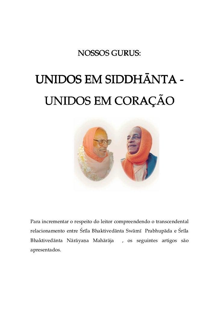NOSSOS GURUS:  UNIDOS EM SIDDHšNTA -      UNIDOS EM CORAÇÃOPara incrementar o respeito do leitor compreendendo o transcend...