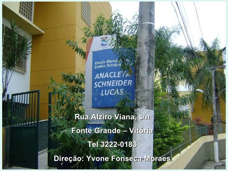 Rua Alziro Viana, s/n Fonte Grande – Vitória Tel 3222-0183 Direção: Yvone Fonseca Moraes