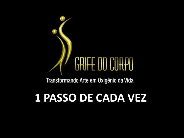 1 PASSO DE CADA VEZ<br />