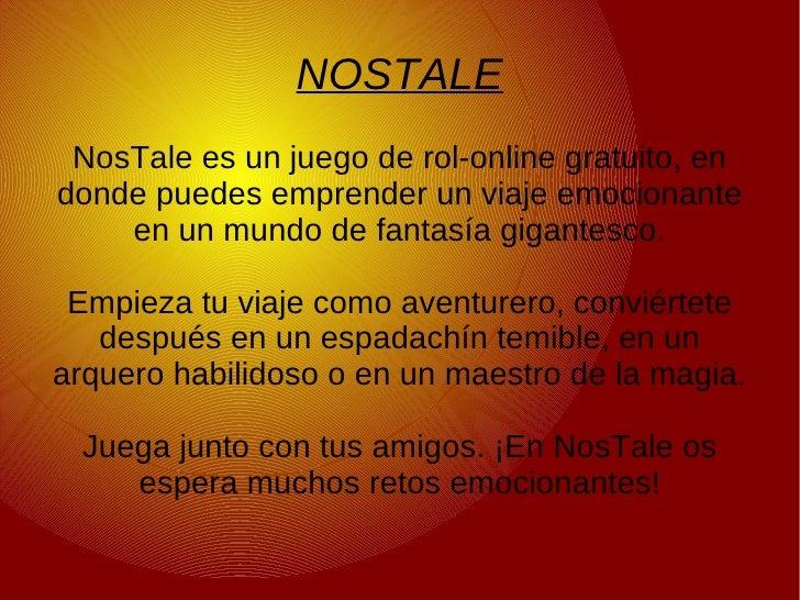 NOSTALE NosTale es un juego de rol-online gratuito, endonde puedes emprender un viaje emocionante    en un mundo de fantas...