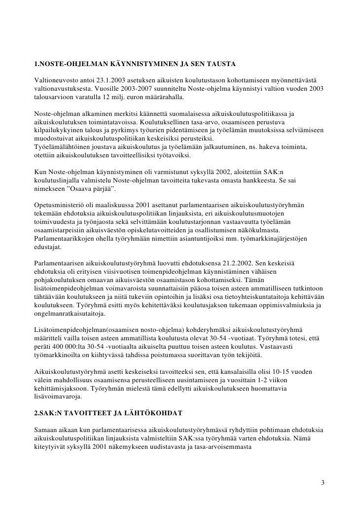 1.NOSTE-OHJELMAN KÄYNNISTYMINEN JA SEN TAUSTAValtioneuvosto antoi 23.1.2003 asetuksen aikuisten koulutustason kohottamisee...