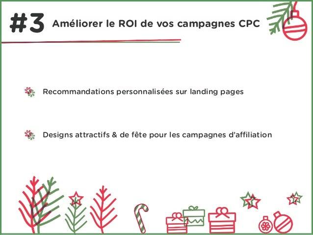 #3 Améliorer le ROI de vos campagnes CPC  Recommandations personnalisées sur landing pages  Designs attractifs & de fête p...